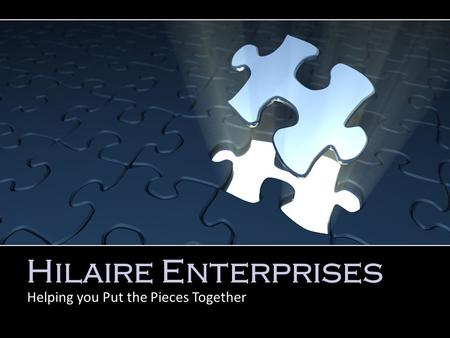 Hilaire Enterprises Helping you Put the Pieces Together.