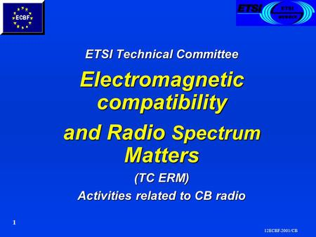 12ECBF-2001/CB 1 ETSI Technical Committee ETSI Technical Committee Electromagnetic compatibility Electromagnetic compatibility and Radio Spectrum Matters.