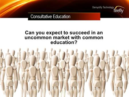 Can you expect to succeed in an uncommon market with common education?