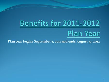 Plan year begins September 1, 2011 and ends August 31, 2012 1.