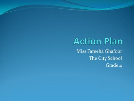 Miss Fareeha Ghafoor The City School Grade 4. Long term goals: Adopt 21 st century teaching approaches to enhance students understand Mathematics English.
