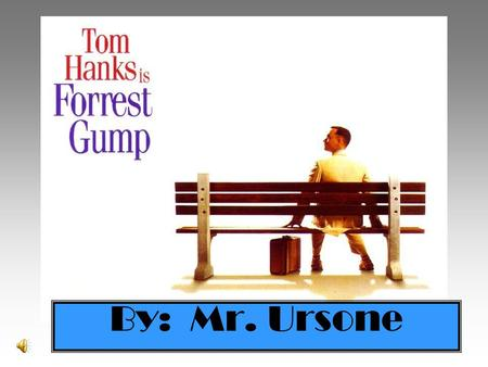 By: Mr. Ursone The Plot … Created in 1994, Forrest Gump tells the story of a low-intelligence man's life and his own recount of his experiences with.