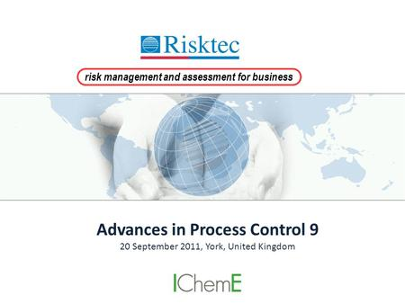 Risk management and assessment for business Advances in Process Control 9 20 September 2011, York, United Kingdom.