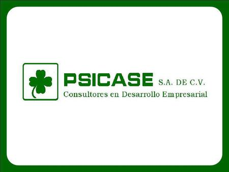 "PSICASE, S.A. DE C.V. CONSULTORES EN DESARROLLO EMPRESARIAL QUALITY POLITICS ""OFFERING SERVICES IN CONSULTORY OF IMPLEMENTATION OF SYSTEMS OF QUALITY."