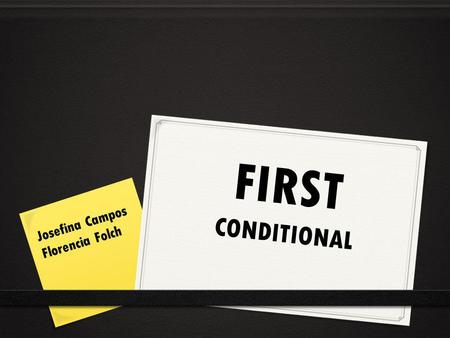 FIRST CONDITIONAL Josefina Campos Florencia Folch.