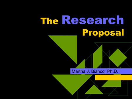 The Research Proposal Martha J. Bianco, Ph.D.. Purpose  Why have a proposal?