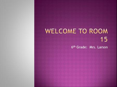 6 th Grade: Mrs. Larson.  Respect  Responsibility  Kindness  Integrity.