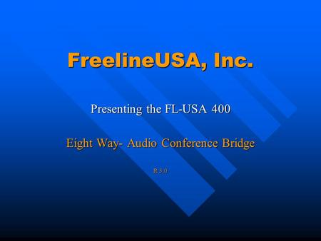 FreelineUSA, Inc. Presenting the FL-USA 400 Eight Way- Audio Conference Bridge R 3.0.
