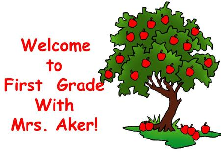 Welcome to First Grade With Mrs. Aker!. Meet Mrs. Aker I am the oldest child in my family. I have 4 sisters; Monique, Danielle, Cherie, and Yvette. I.