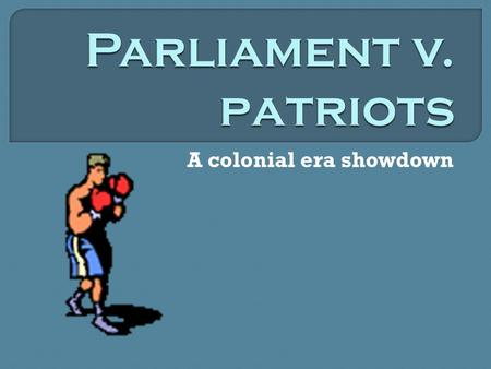 A colonial era showdown. 3,731 Miles  They had a lot of freedom – they became used to ruling themselves and ignoring the laws of Parliament. Side note: