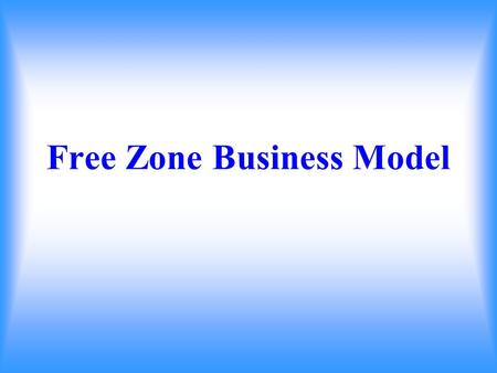 Free Zone Business Model. Free Zone Business Model 1 Manufacturing Waxing Casting Setting Polishing QC Packing 2 Commercial Buying Selling Raw Material,