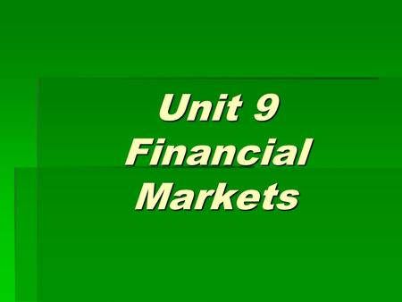 Unit 9 Financial Markets. After studying this text, you are required to:  understand the meaning of finance;  name some famous financial markets; 