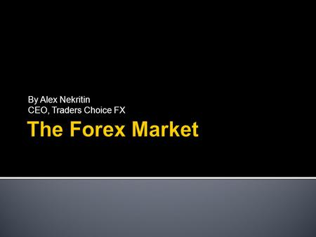 By Alex Nekritin CEO, Traders Choice FX.  The Forex Market allows the end user to speculate on the movements of various currency pairs.  The Forex market.