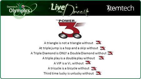 A triangle is not a triangle without At triple jump is a hop and a skip without A Triple Diamond is ONLY a Double Diamond without A triple play is a double.