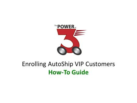 "Enrolling AutoShip VIP Customers How-To Guide. To set up ""VIP customers"" on AutoShip, go to www.stemtech.com www.stemtech.com Select your country to be."