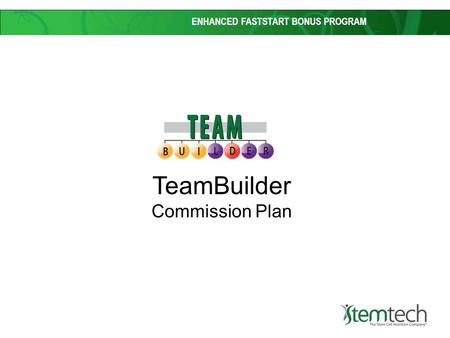 ENHANCED FASTSTART BONUS PROGRAM TeamBuilder Commission Plan.