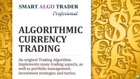 ALGORITHMIC CURRENCY TRADING An original Trading Algorithm. Implements many trading aspects, as well as portfolio management, investment strategies and.