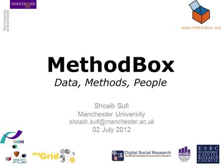 MethodBox Data, Methods, People Shoaib Sufi Manchester University 02 July 2012