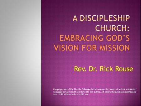 Rev. Dr. Rick Rouse Congregations of the Florida-Bahamas Synod may use this material in their ministries with appropriate credit attributed to the author.