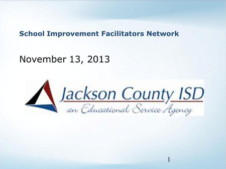 School Improvement Facilitators Network November 13, 2013 1.