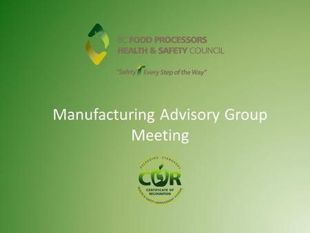 Manufacturing Advisory Group Meeting. Why Establish a Safety Council for the Food Processing Industry? The Food & Beverage Processing subsector has the.