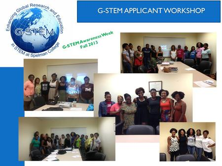 G-STEM APPLICANT WORKSHOP G-STEM APPLICANT WORKSHOP G-STEM Awareness Week Fall 2013.
