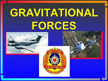 "GRAVITATIONAL FORCES. ""G"" ß The measure of gravity acting on a object. ß The normal force which acts on all bodies is equal to 1 G. ß During freefall,"
