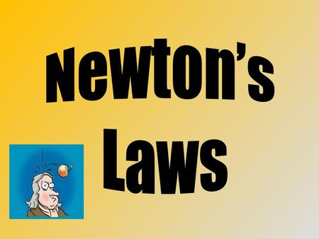 "Newton's 1 st Law: The Law of Inertia ""Every object maintains a state of rest or uniform motion in a straight line unless acted upon by an unbalanced."