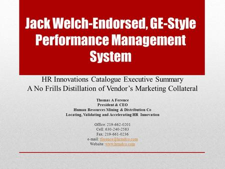Jack Welch-Endorsed, GE-Style Performance Management System HR Innovations Catalogue Executive Summary A No Frills Distillation of Vendor's Marketing Collateral.