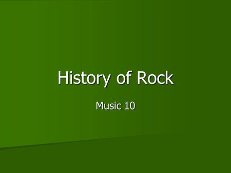 History of Rock Music 10. The eras… The breakdown of music history at this point is done in decades. The breakdown of music history at this point is done.