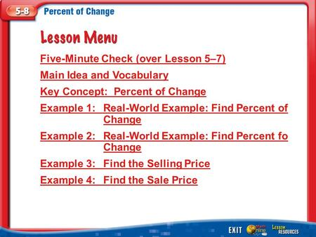 Lesson Menu Five-Minute Check (over Lesson 5–7) Main Idea and Vocabulary Key Concept: Percent of Change Example 1:Real-World Example: Find Percent of Change.
