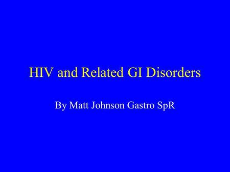 HIV and Related GI Disorders By Matt Johnson Gastro SpR.