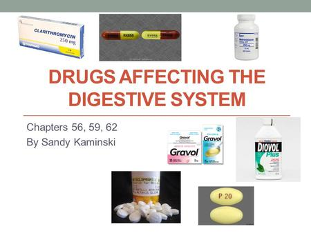 DRUGS AFFECTING THE DIGESTIVE SYSTEM Chapters 56, 59, 62 By Sandy Kaminski.