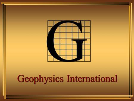 G Geophysics International Objective To log the following information: Depth of a zoneDepth of a zone Thickness of pay within a zoneThickness of pay.