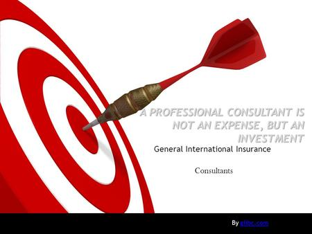 A PROFESSIONAL CONSULTANT IS NOT AN EXPENSE, BUT AN INVESTMENT General International Insurance Consultants By giibc.comgiibc.com.