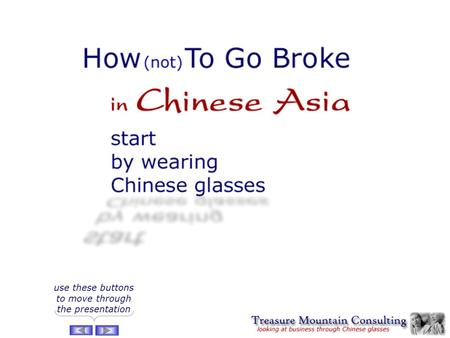 How (not) to Go Broke in Chinese Asia use these buttons to move through the presentation.