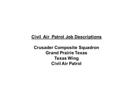 Civil Air Patrol Job Descriptions Crusader Composite Squadron Grand Prairie Texas Texas Wing Civil Air Patrol.