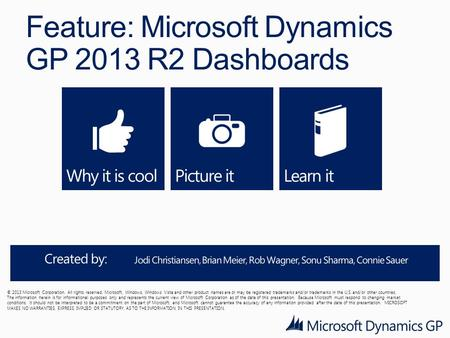Feature: Microsoft Dynamics GP 2013 R2 Dashboards © 2013 Microsoft Corporation. All rights reserved. Microsoft, Windows, Windows Vista and other product.