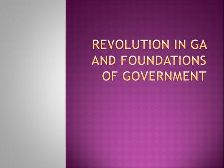 Revolution in GA and Foundations of Government