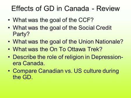Effects of GD in Canada - Review What was the goal of the CCF? What was the goal of the Social Credit Party? What was the goal of the Union Nationale?
