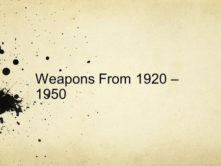 Weapons From 1920 – 1950.