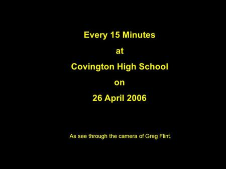 Every 15 Minutes at Covington High School on 26 April 2006 As see through the camera of Greg Flint.