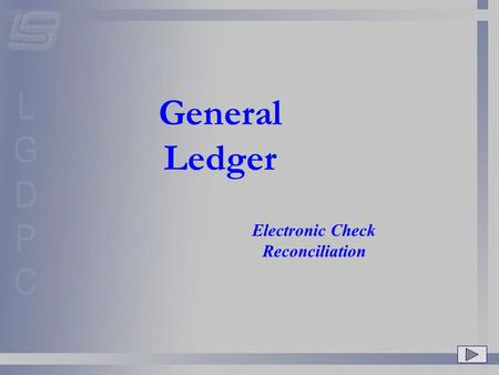 General Ledger Electronic Check Reconciliation. In the last few years many banks have started providing a file or CD to their customers that contains.