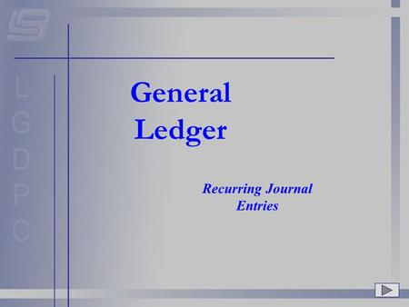 General Ledger Recurring Journal Entries. Do you create the same journal entries month after month? In this presentation you will learn two ways to use.