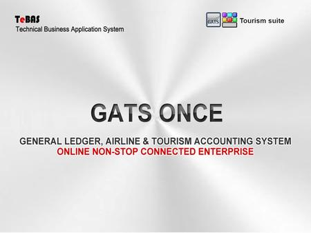 Tourism suite. GATS ONCE operate on Double entry basis and reporting in American and French journal, with Accounts reconciliation of with the possibility.