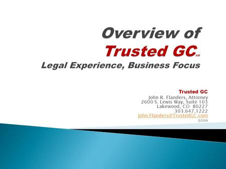 Trusted GC John R. Flanders, Attorney 2600 S. Lewis Way, Suite 103 Lakewood, CO 80227 303.647.1222