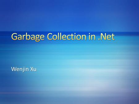 Wenjin Xu. BasicsAllocationCollectionFinalization GC Mode Sample.
