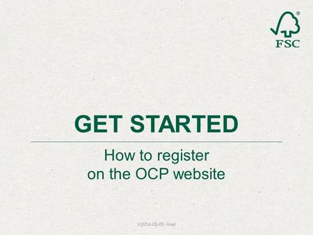How to register on the OCP website GET STARTED V2014-02-05 Final.