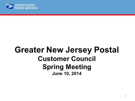 ® 1 Greater New Jersey Postal Customer Council Spring Meeting June 10, 2014.