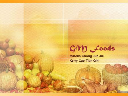GM Foods Marcus Chong Jun Jie Kerry Cao Tian Qin.